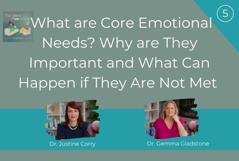 05: What are Core Emotional Needs? Why are They Important and What Can Happen if They Are Not Met – Dr Gemma Gladstone