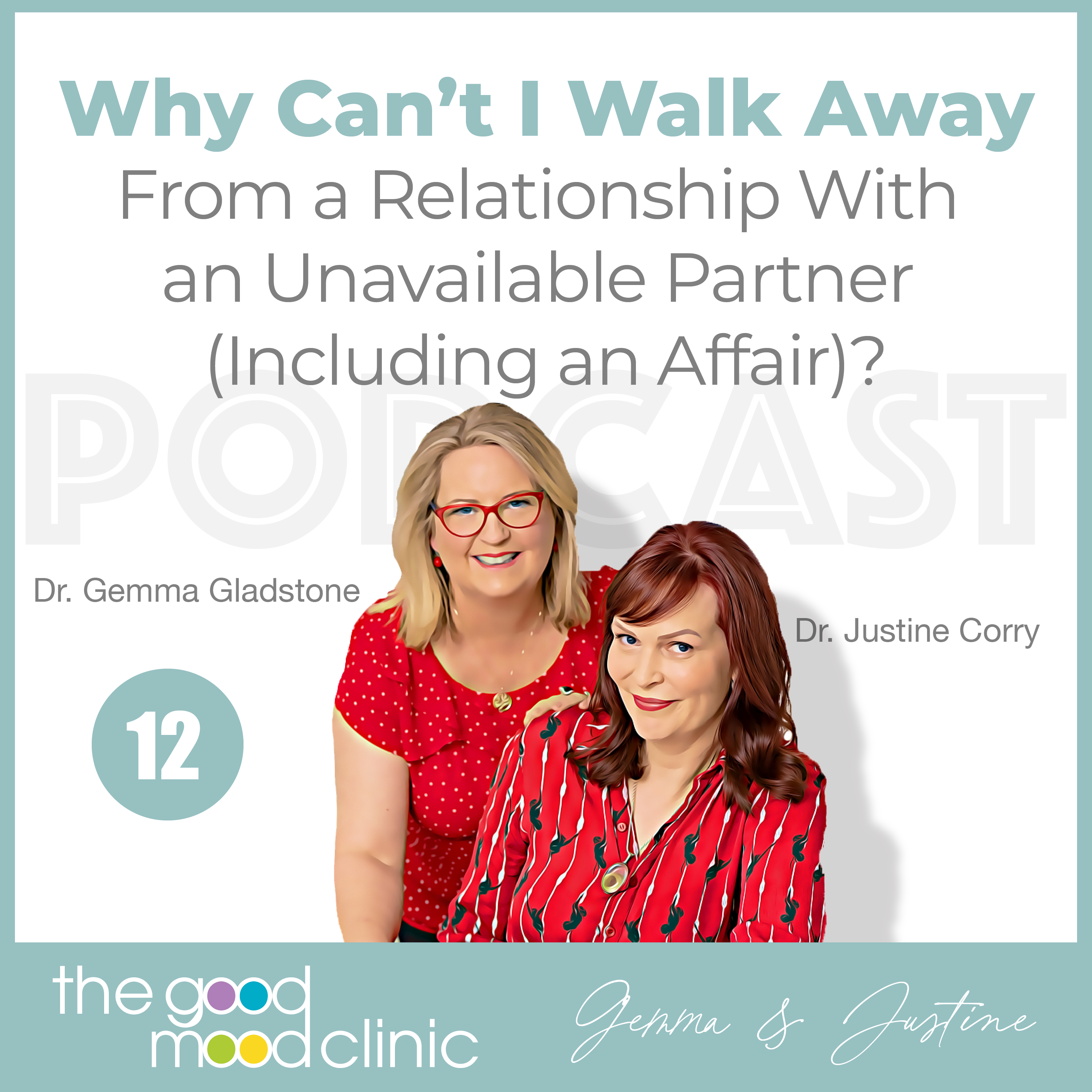 12: Why Can't I Walk Away From a Relationship With an Unavailable Partner (including an affair)? – Justine & Gemma